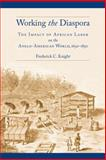 Working the Diaspora : The Impact of African Labor on the Anglo-American World, 1650-1850, Knight, Frederick C., 081474818X
