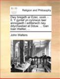 Dwy Bregeth Ar Ezec Xxxiii - II y Gyntaf Yn Cynnwys Taer Annogaeth I Edifeirwch Neu Ddychweliad at Dduw Gan Ioan Wallter, John Walters, 1140738186