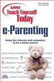 Sams Teach Yourself Today E-Parenting, Petersen, Evelyn and Petersen, Karin, 0672318180