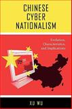 Chinese Cyber Nationalism : Evolution, Characteristics, and Implications, Wu, Xu, 0739118188