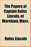 The Papers of Captain Rufus Lincoln, of Wareham, Mass, Rufus Lincoln, 115307818X