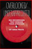 Overlooked/Underappreciated: 354 Recordings That Demand Your Attention, Greg Prato, 1500328189