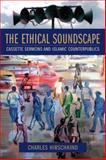 The Ethical Soundscape : Cassette Sermons and Islamic Counterpublics, Hirschkind, Charles, 0231138180