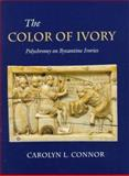 The Color of Ivory - Polychromy on Byzantine Ivories, Connor, Carolyn L., 0691048185