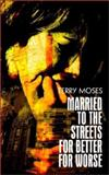 Married to the Streets for Better for Worse, Moses, Terry, 0759688184