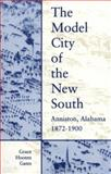 The Model City of the New South : Anniston, Alabama, 1872-1900, Gates, Grace Hooten, 0817308180