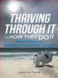 Thriving Through It--How They Do It, Joyce Ann Tepley, 1491718188