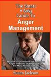 The Smart and Easy Guide to Anger Management: the Self Help Solution for Managing Anger Problems in Relationships for Men, Women and Kids, Susan Jackson, 1493558188