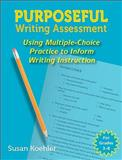 Purposeful Writing Assessment : Using Multiple-Choice Practice to Inform Writing Instruction, Koehler, Susan, 1934338184