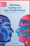 Rethinking Learning in an Age of Digital Fluency : Is Being Digitally Tethered a New Learning Nexus?, Savin-Baden, Maggi, 0415738180