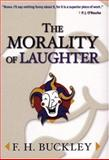 The Morality of Laughter, Buckley, F. H., 0472098187