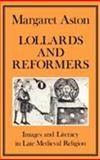 Lollards and Reformers : Images and Literacy in Late Medieval Religion, Aston, Margaret, 0907628184
