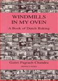 Windmills in My Oven : A Book of Dutch Baking, Pagrach-Chandra, Gaitri, 1903018188