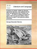 An A Lecture on Heads, Written by George Alexander Stevens, with Additions by Mr Pilon; As Delivered by Mr Charles Lee Lewis, to Which Is Added, George Alexander Stevens, 1140858181