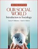 Our Social World : Introduction to Sociology, Jeanne H. Ballantine, Keith A. Roberts, 1412968186