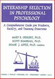 Internship Selection in Professional Psychology : A Comprehensive Guide for Students, Faculty, and Training Directors, Oehlert, Mary E. and Sumerall, Scott, 0398068186