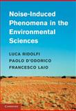 Noise-Induced Phenomena in the Environmental Sciences, Ridolfi, Luca and D'Odorico, Paolo, 0521198186
