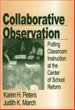 Collaborative Observation : Putting Classroom Instruction at the Center of School Reform, Peters, Karen H. and March, Judith K., 0803968183