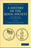 A History of the Royal Society : With Memoirs of the Presidents, Weld, Charles Richard, 1108028187