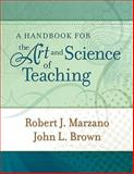 A Handbook for the Art and Science of Teaching, Marzano, Robert J. and Brown, John L., 1416608184