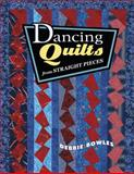 Dancing Quilts from Straight Pieces, Debbie Bowles and Tracey Johnson, 1574328182