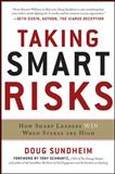 Taking Smart Risks : How Sharp Leaders Win When Stakes Are High, Sundheim, Doug, 0071778195