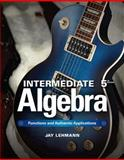 Intermediate Algebra : Functions and Authentic Applications, Jay Lehmann, 0321868196