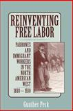 Reinventing Free Labor : Padrones and Immigrant Workers in the North American West, 1880-1930, Peck, Gunther, 0521778190