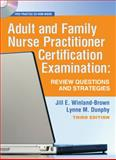 Adult and Family Nurse Practitioner Certification Examination : Review Questions and Strategies, Winland-Brown, Jill E. and Dunphy, Lynne M., 0803618190