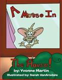A Mouse in the House, Yvonne Martin, 1469138190
