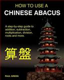 How to Use a Chinese Abacus, Paul Green, 1475218192