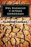 Del Silencio y Otros Corderos, Claudio Lahaba, 1490378197
