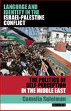 Language and Identity in the Israel-Palestine Conflict : The Politics of Self-Perception in the Middle East, Suleiman, Camelia, 1848858191