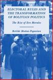 Electoral Rules and the Transformation of Bolivian Politics : The Rise of Evo Morales, Munoz-Pogossian, Betilde and Muñoz-Pogossian, Betilde, 0230608191