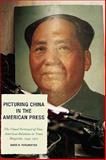 Picturing China in the American Press : The Visual Portrayal of Sino-American Relations in Time Magazine, Perlmutter, David D., 0739118196