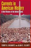 Currents in American History : A Brief Narrative History of the United States, Bilhartz, Terry D. and Elliott, Alan, 0765618192