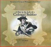 A Day in the Life of a Colonial Soldier, J. L. Branse, 0823958191