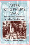 After King Philip's War : Presence and Persistence in Indian New England, , 0874518199