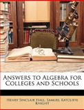 Answers to Algebra for Colleges and Schools, Henry Sinclair Hall and Samuel Ratcliffe Knight, 1147828199
