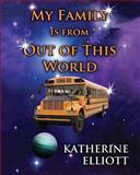 My Family Is from Out of This World, Katherine Elliott, 1493648195