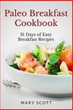 Paleo Breakfast Cookbook, Mary Scott, 1495318192