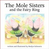 The Mole Sisters and the Fairy Ring, Roslyn Schwartz, 1550378198