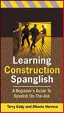 Learning Construction Spanglish : A Beginner's Guide to Spanish On-the-Job, Eddy, Terry and Herrera, Alberto, 0071448195