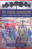 The Ethical Soundscape : Cassette Sermons and Islamic Counterpublics, Hirschkind, Charles, 0231138199