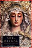 Art and Ritual in Golden-Age Spain : Sevillian Confraternities and the Processional Sculpture of Holy Week, Webster, Susan V., 0691048193