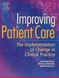 Improving Patient Care : The Implementation of Change in Clinical Practice, Eccles, Martin and Grol, Richard, 075068819X