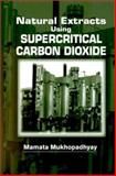 Natural Extracts Using Supercritical Carbon Dioxide, Mukhopadhyay, Mamata, 0849308194