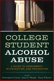 College Student Alcohol Abuse : A Guide to Assessment, Intervention, and Prevention, Correia, Christopher J. and Murphy, James G., 1118038193