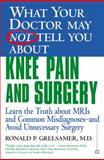 Knee Pain and Surgery, Ronald P. Grelsamer, 0446678198