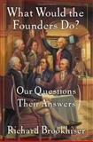 What Would the Founders Do?, Richard Brookhiser, 0465008194